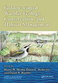 Golden-winged Warbler Ecology, Conservation, and Habitat Management (Studies in Avian Biology)