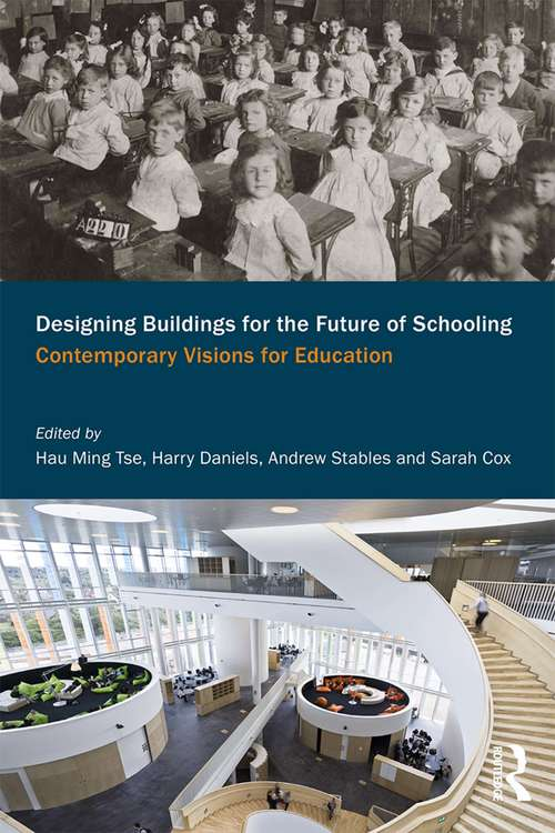 Designing Buildings for the Future of Schooling: Contemporary Visions for Education