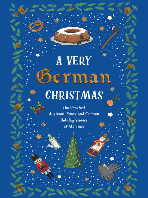 A Very German Christmas: The Greatest Austrian, Swiss and German Holiday Stories of All Time (Very Christmas)