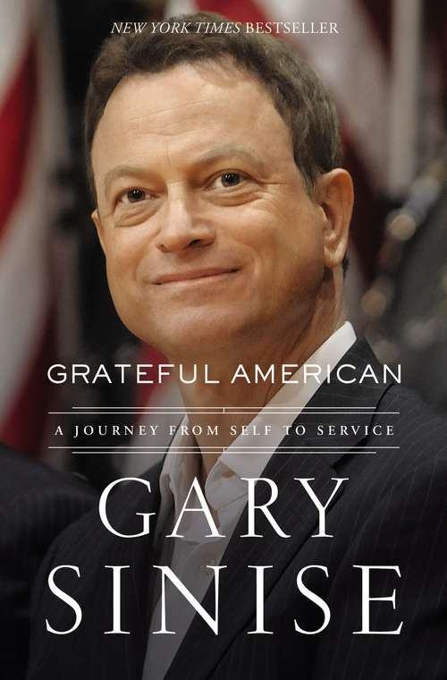 Grateful American: A Journey from Self to Service by Gary Sinese and