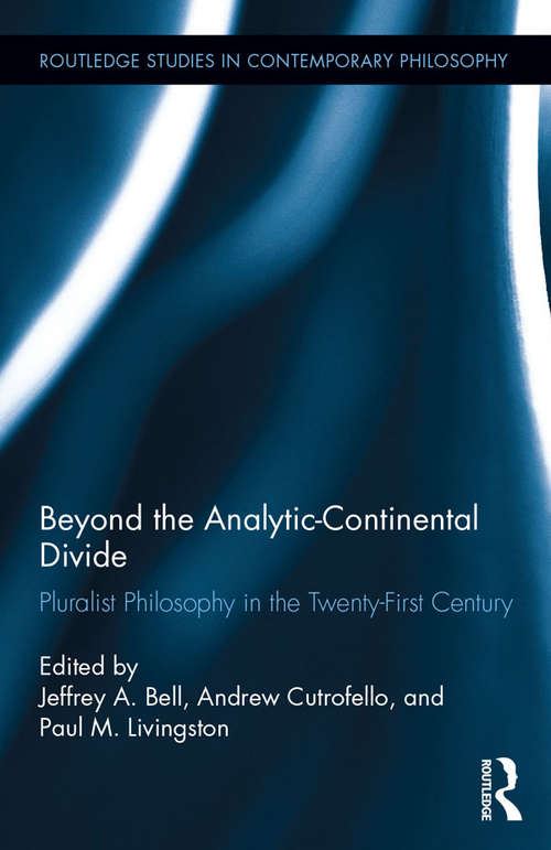 Beyond the Analytic-Continental Divide: Pluralist Philosophy in the Twenty-First Century (Routledge Studies in Contemporary Philosophy)