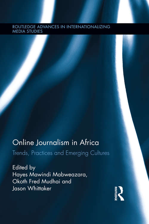 Online Journalism in Africa: Trends, Practices and Emerging Cultures (Routledge Advances in Internationalizing Media Studies #12)