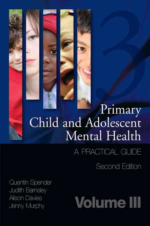 Primary Child and Adolescent Mental Health: A Practical Guide, Volume 3