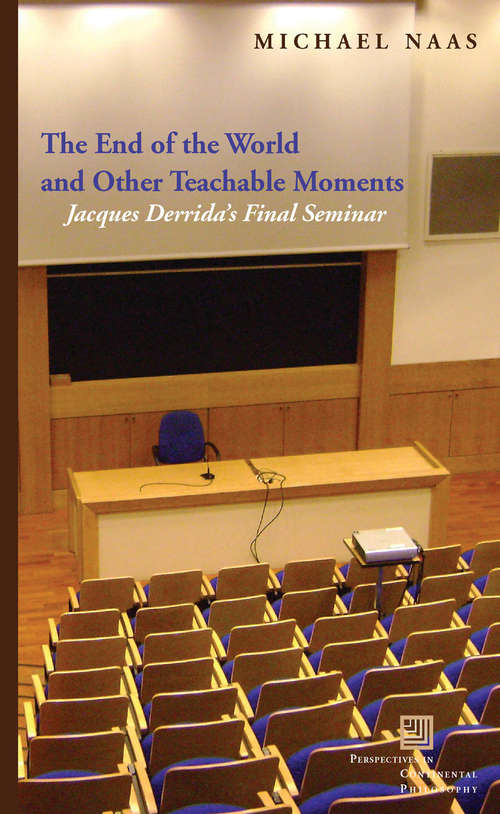 The End of the World and Other Teachable Moments: Jacques Derrida's Final Seminar (Perspectives In Continental Philosophy Ser.)