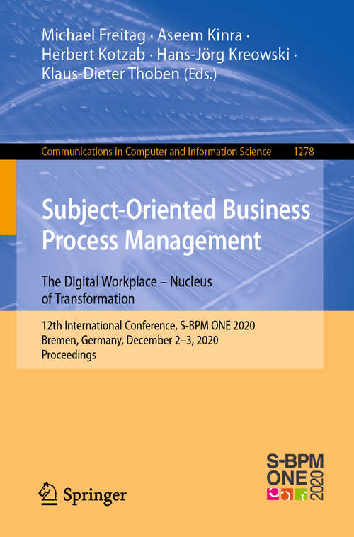 Subject-Oriented Business Process Management. The Digital Workplace – Nucleus of Transformation: 12th International Conference, S-BPM ONE 2020, Bremen, Germany, December 2-3, 2020, Proceedings (Communications in Computer and Information Science #1278)