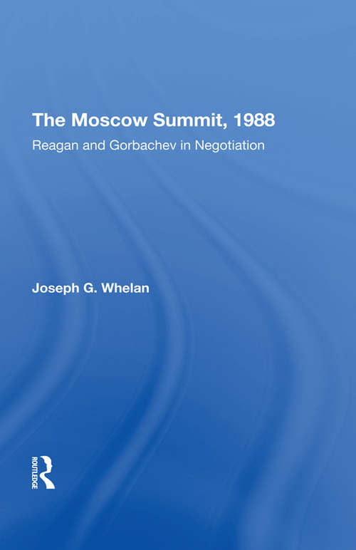 The Moscow Summit, 1988: Reagan And Gorbachev In Negotiation