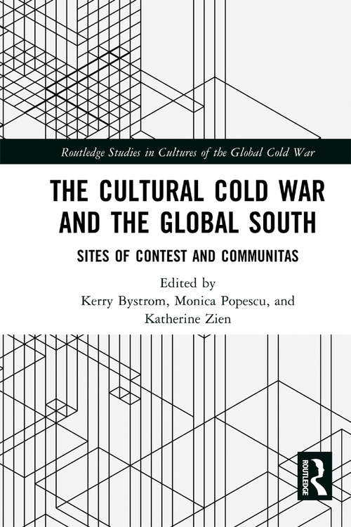 The Cultural Cold War and the Global South: Sites of Contest and Communitas (Routledge Studies in Cultures of the Global Cold War)