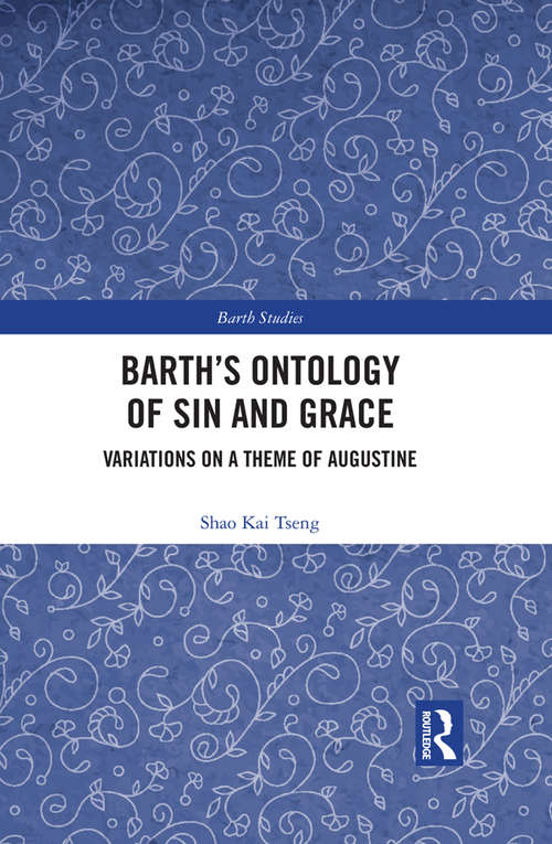 Barth's Ontology of Sin and Grace: Variations on a Theme of Augustine (Barth Studies)