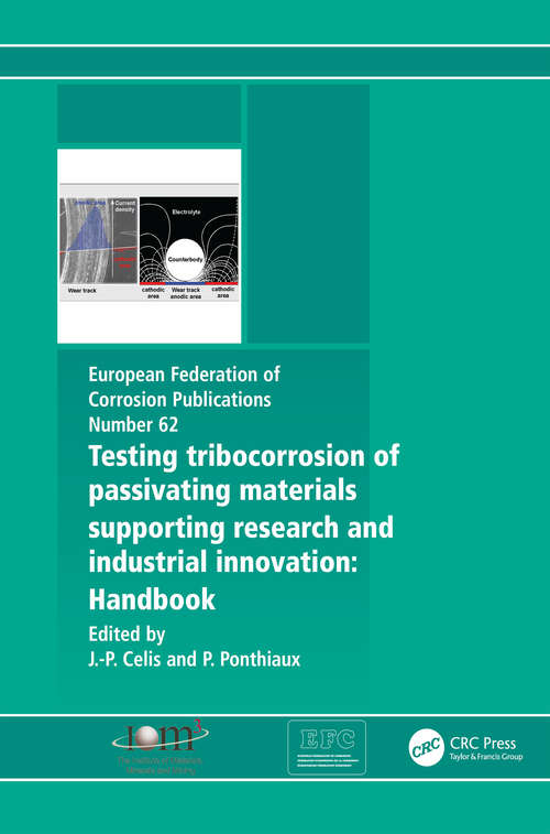 Testing Tribocorrosion of Passivating Materials Supporting Research and Industrial Innovation: A Handbook (European Federation Of Corrosion Publications #62)