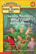 Swamp Monsters Don't Chase Wild Turkeys (The Adventures of the Bailey School Kids Holiday Specials)