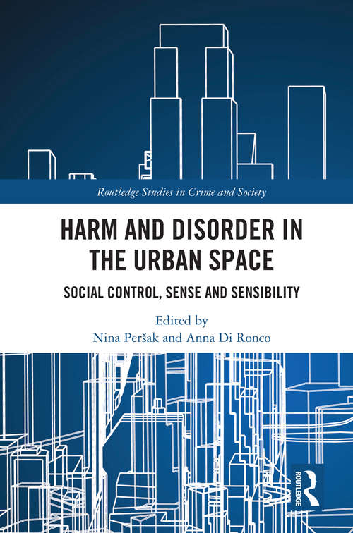 Harm and Disorder in the Urban Space: Social Control, Sense and Sensibility (Routledge Studies in Crime and Society)
