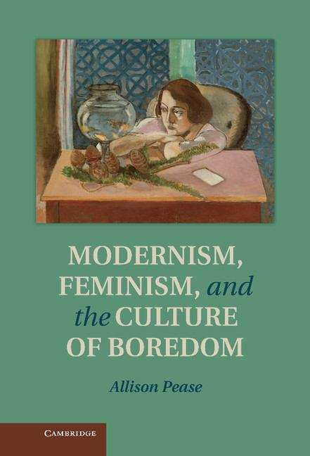 Modernism, Feminism, and the Culture of Boredom