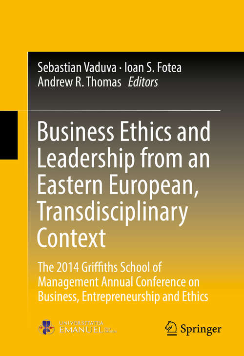 Business Ethics and Leadership from an Eastern European, Transdisciplinary Context: The 2014 Griffiths School of Management Annual Conference on Business, Entrepreneurship and Ethics