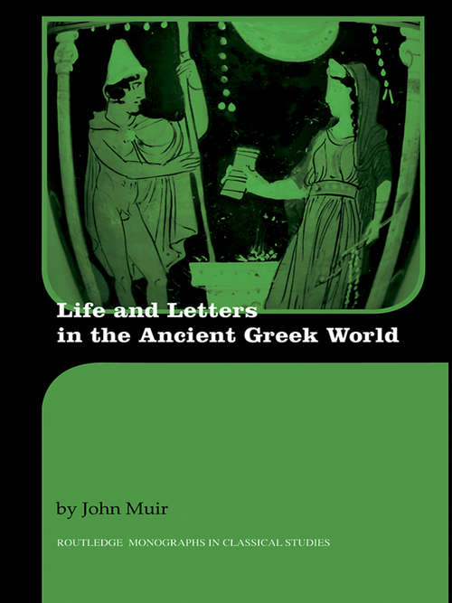 Life and Letters in the Ancient Greek World (Routledge Monographs in Classical Studies)