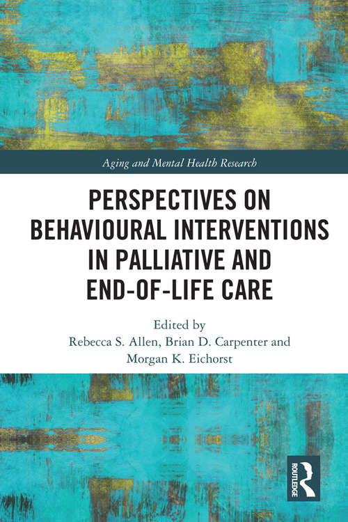 Perspectives on Behavioural Interventions in Palliative and End-of-Life Care (Aging and Mental Health Research)