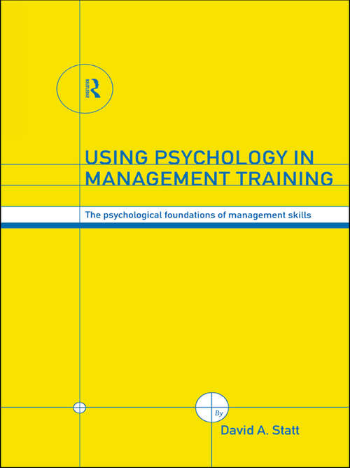 Using Psychology in Management Training: The Psychological Foundations of Management Skills
