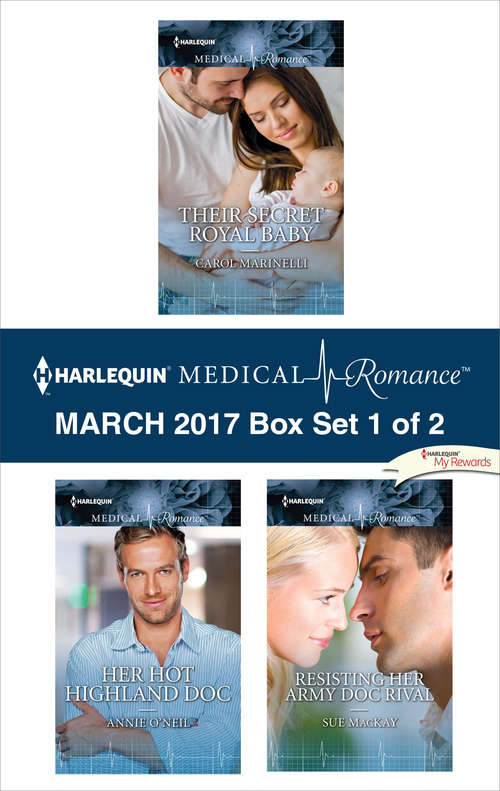 Harlequin Medical Romance March 2017 - Box Set 1 of 2: Their Secret Royal Baby\Her Hot Highland Doc\Resisting Her Army Doc Rival