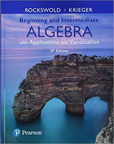Beginning And Intermediate Algebra With Applications And Visualization (Fourth Edition)