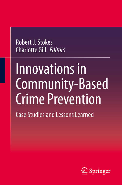 Innovations in Community-Based Crime Prevention: Case Studies and Lessons Learned