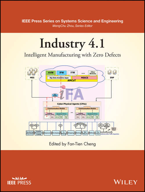 Industry 4.1: Intelligent Manufacturing with Zero Defects (IEEE Press Series on Systems Science and Engineering)