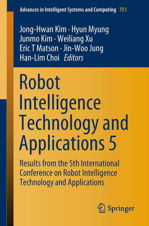 Robot Intelligence Technology and Applications 5: Results From The 5th International Conference On Robot Intelligence Technology And Applications (Advances In Intelligent Systems and Computing #751)
