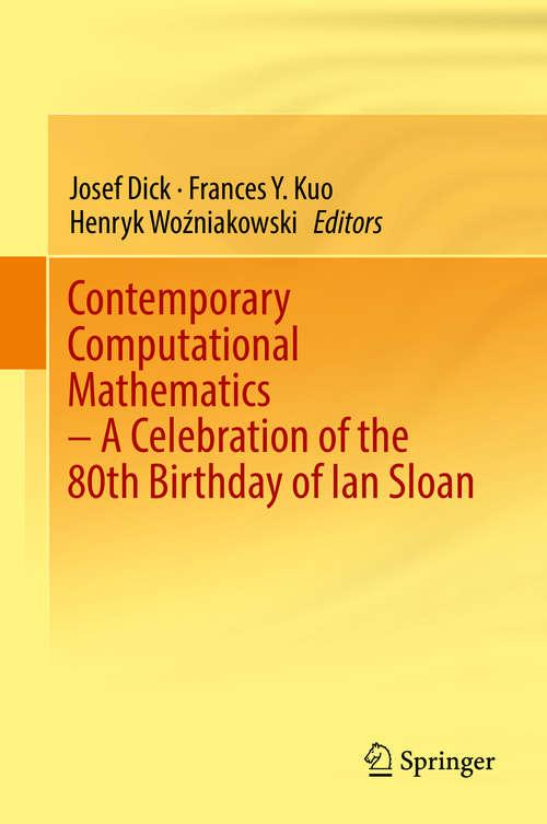 Contemporary Computational Mathematics - A Celebration of the 80th Birthday of Ian Sloan: A Celebration Of The 80th Birthday Of Ian Sloan