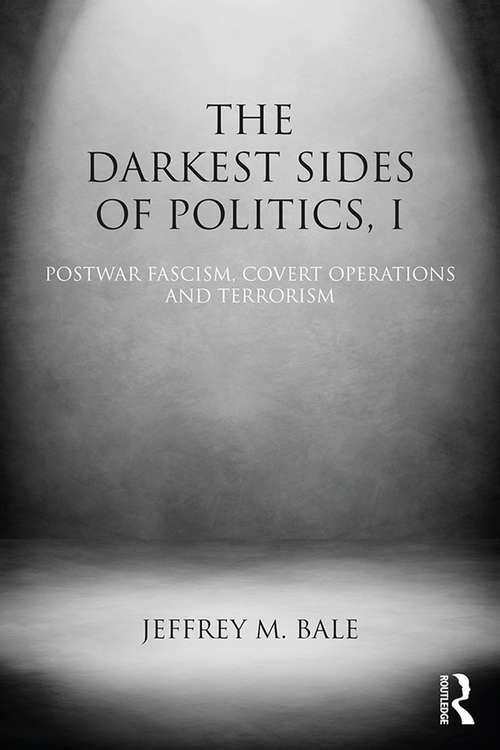 The Darkest Sides of Politics, I: Postwar Fascism, Covert Operations, and Terrorism (Extremism and Democracy)