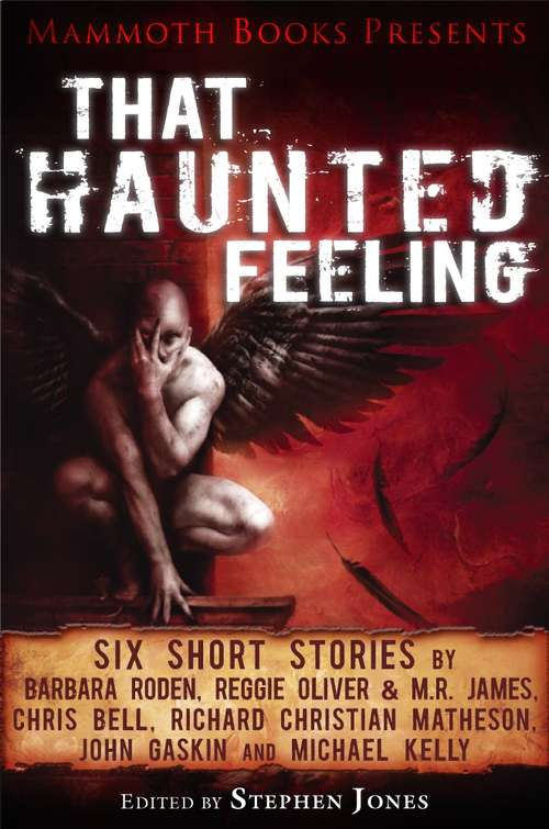 Mammoth Books presents That Haunted Feeling: Six short stories by Barbara Roden, Reggie Oliver & M.R. James, Chris Bell, Richard Christian Matheson, John Gaskin and Michael Kelly (Mammoth Books #194)