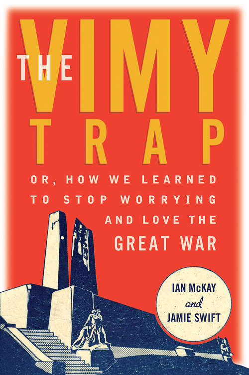 The Vimy Trap: or, How We Learned To Stop Worrying and Love the Great War