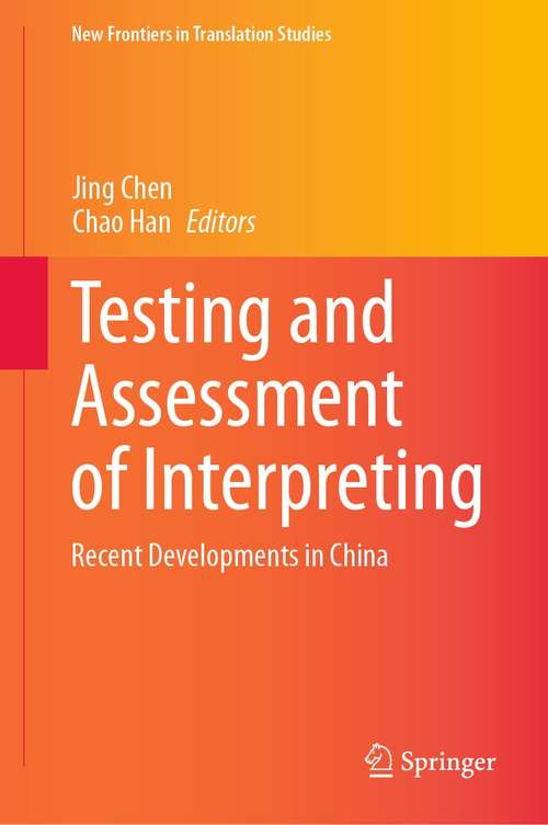 Testing and Assessment of Interpreting: Recent Developments in China (New Frontiers in Translation Studies)