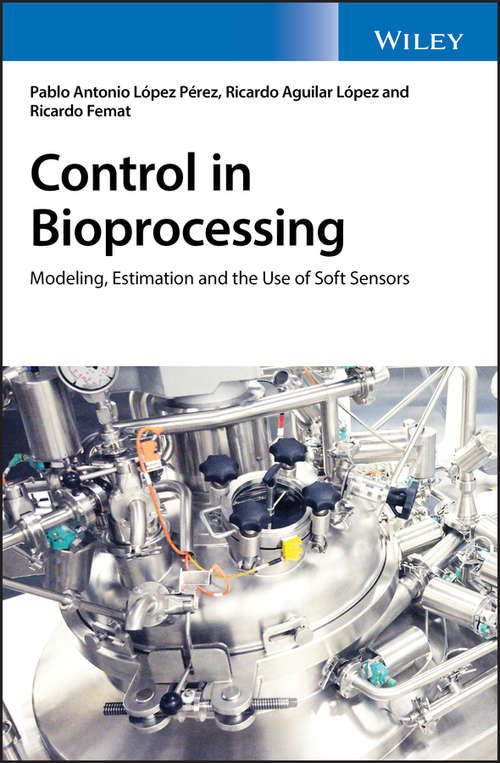 Control in Bioprocessing: Modeling, Estimation and the Use of Soft Sensors