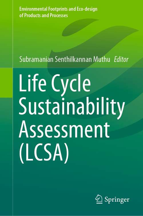 Life Cycle Sustainability Assessment (Environmental Footprints and Eco-design of Products and Processes)