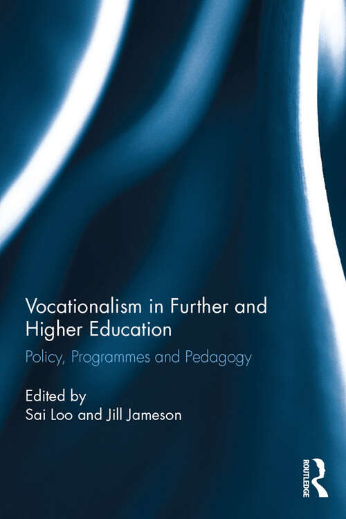 Vocationalism in Further and Higher Education: Policy, Programmes and Pedagogy (Routledge Research in Education)