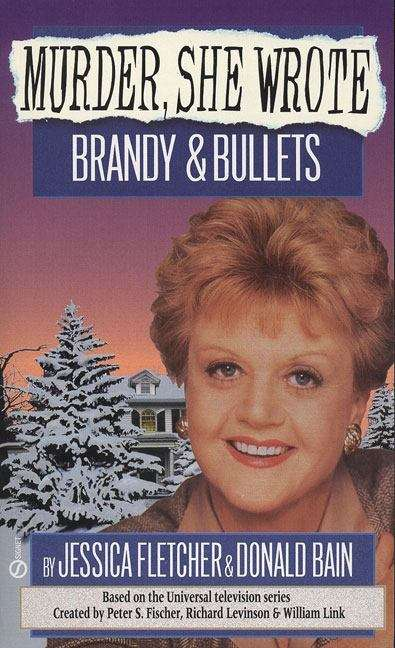Brandy and Bullets: A Murder, She Wrote Mystery