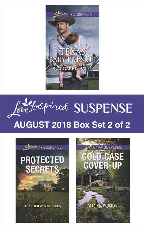 Harlequin Love Inspired Suspense August 2018 - Box Set 2 of 2: Texas Baby Pursuit\Protected Secrets\Cold Case Cover-Up