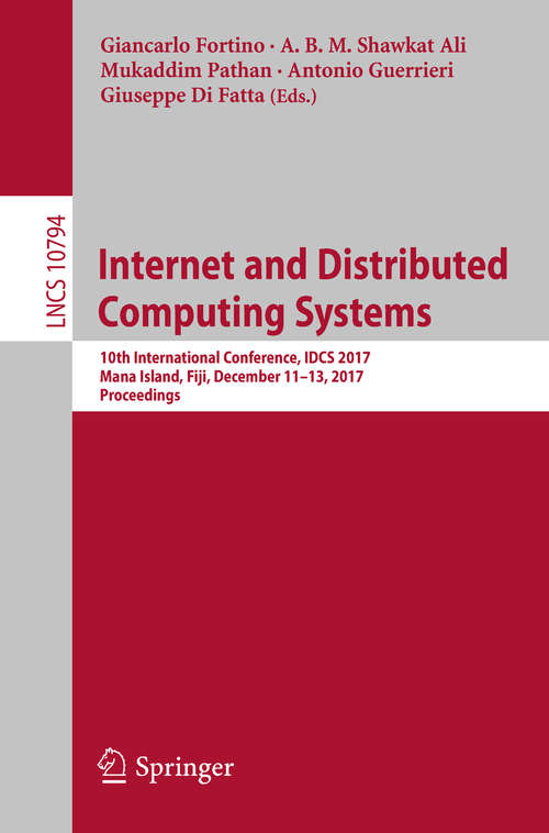 Internet and Distributed Computing Systems: 10th International Conference, IDCS 2017, Mana Island, Fiji, December 11-13, 2017, Proceedings (Lecture Notes in Computer Science #10794)