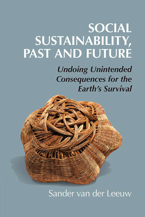 Social Sustainability, Past and Future: Undoing Unintended Consequences for the Earth's Survival (New Directions in Sustainability and Society)