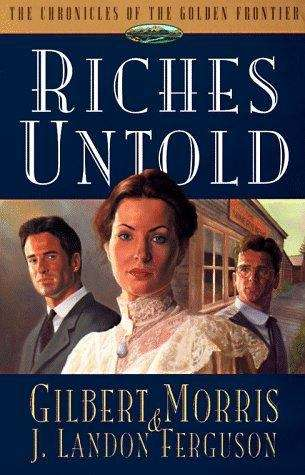 Riches Untold (Chronicles of the Golden Frontier #1)