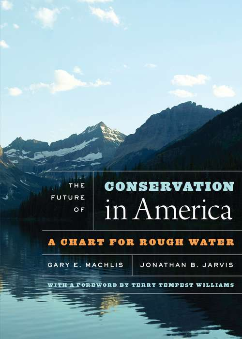 The Future of Conservation in America: A Chart For Rough Water, With A Foreword By Terry Tempest Williams