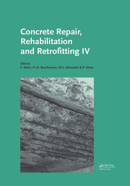 Concrete Repair, Rehabilitation and Retrofitting IV: Proceedings of the 4th International Conference on Concrete Repair, Rehabilitation and Retrofitting (ICCRRR-4), 5-7 October 2015, Leipzig, Germany