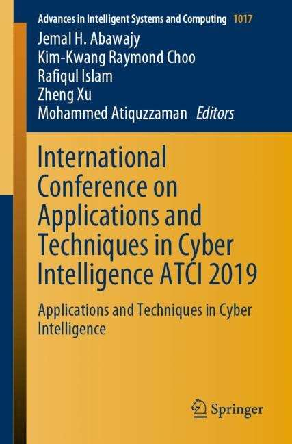 International Conference on Applications and Techniques in Cyber Intelligence ATCI 2019: Applications and Techniques in Cyber Intelligence (Advances in Intelligent Systems and Computing #1017)
