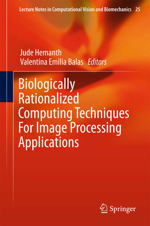 Biologically Rationalized Computing Techniques For Image Processing Applications (Lecture Notes in Computational Vision and Biomechanics #25)