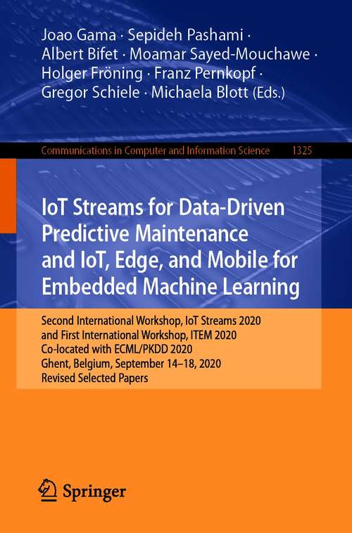 IoT Streams for Data-Driven Predictive Maintenance and IoT, Edge, and Mobile for Embedded Machine Learning: Second International Workshop, IoT Streams 2020, and First International Workshop, ITEM 2020, Co-located with ECML/PKDD 2020, Ghent, Belgium, September 14-18, 2020, Revised Selected Papers (Communications in Computer and Information Science #1325)