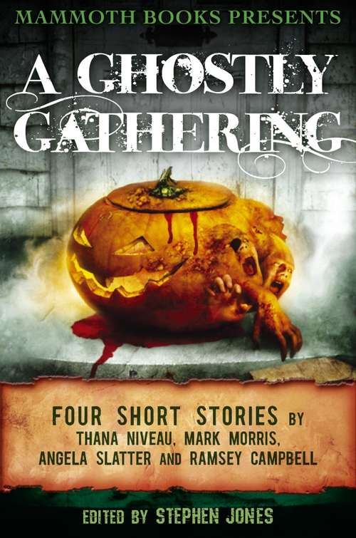 Mammoth Books presents A Ghostly Gathering: Four Stories by Thana Niveau, Mark Morris, Angela Slatter and Ramsey Campbell