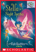 Knit-Knotters: A Branches Book (Stella and the Night Sprites #1)