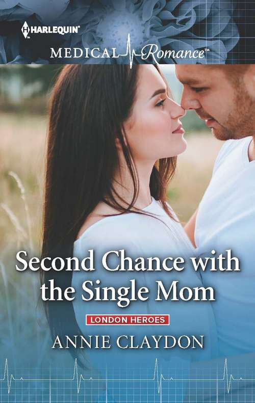 Second Chance with the Single Mom: London Heroes (London Heroes #2)