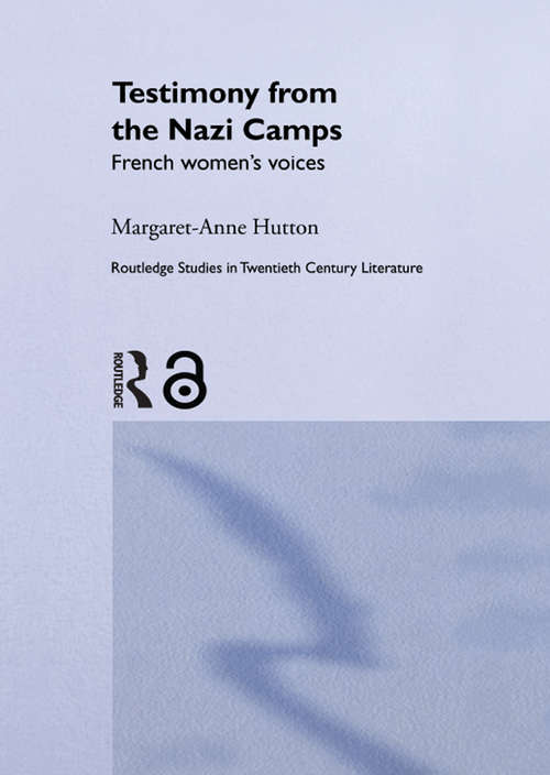 Testimony from the Nazi Camps: French Women's Voices (Routledge Studies in Twentieth-Century Literature)