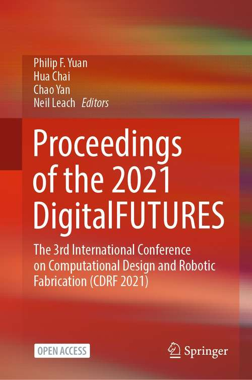 Proceedings of the 2021 DigitalFUTURES: The 3rd International Conference on Computational Design and Robotic Fabrication (CDRF 2021)