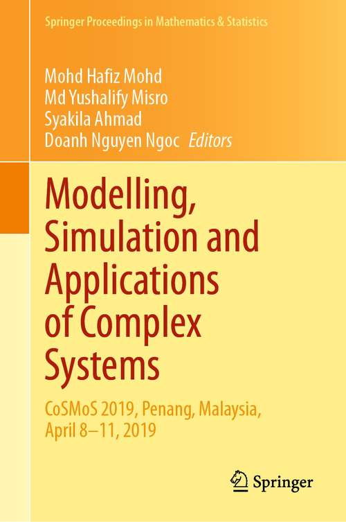 Modelling, Simulation and Applications of Complex Systems: CoSMoS 2019, Penang, Malaysia, April 8-11, 2019 (Springer Proceedings in Mathematics & Statistics #359)