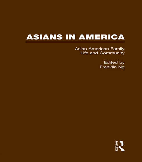 Asian American Family Life and Community (Asians In America: The Peoples Of East, Southeast, And South Asia In American Life And Culture Ser. #2)